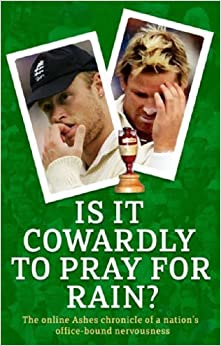 Book Is It Cowardly To Pray For Rain?: The Ashes Online Chronicle: The Online Ashes Chronicle of a Nation's Office-Bound Nervousness (Guardian) by The Guardian (17-Oct-2005)