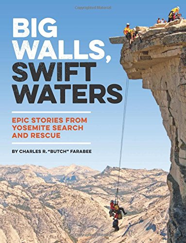 Big Walls, Swift Waters: Epic Stories from Yosemite Search and Rescue cover