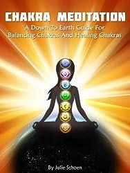 Chakra Meditation: A Down To Earth Guide For Healing Chakras and Balancing Chakras (Introduction to Meditation Book 2)