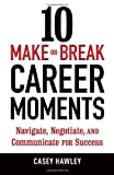 10 Make-or-Break Career Moments, Casey Hawley, 158008723X