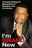 img - for I'm BRAND New: A Powerful Strategy for Making Money and Marketing in the 21st Century book / textbook / text book