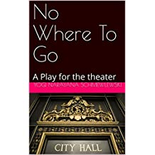 No Where To Go: A Play for the theater (Spiritual Yoga Book 1)