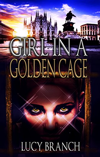 Book: Girl In A Golden Cage (Gold Gift Series Book 2) by Lucy Branch
