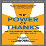 The Power of Thanks: How Social Recognition Empowers Employees and Creates a Best Place to Work | Eric Mosley,Derek Irvine