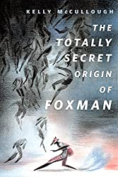 The Totally Secret Origin of Foxman: Excerpts from an EPIC Autobiography: A Tor.Com Original