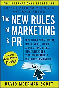 The New Rules of Marketing and PR: How to Use Social Media, Online Video, Mobile Applications, Blogs, News Releases, and Viral Marketing to Reach Buyers Directly by [Scott, David Meerman]