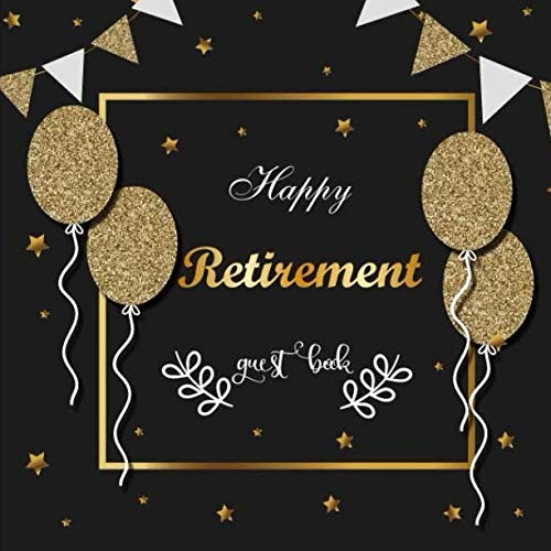(Happy Retirement Guest Book: Message Book, Keepsake Memory Book, Wishes For Family and Friends to Write In, Guestbook For Retirement Paperback 8.5