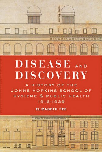 Disease and Discovery: A History of the Johns Hopkins School of Hygiene and Public Health, 1916–1939