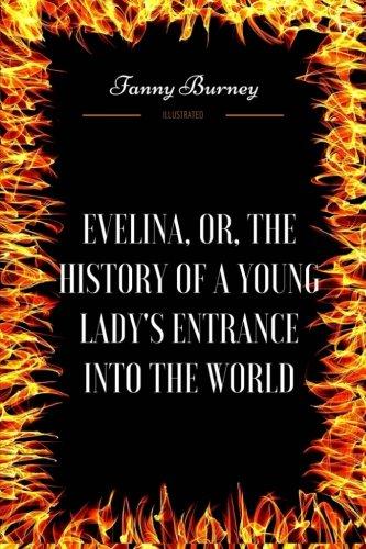Evelina, o, la Historia de una señora joven del entrada en el mundo: por Frances Burney–Ilustrado
