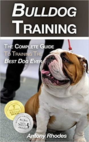 Bulldog Training: The Complete Guide To Training the Best Dog Ever