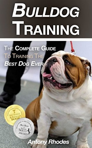 - Bulldog Training: The Complete Guide To Training the Best Dog Ever