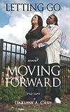 Letting Go and Moving Forward, Darlene Cash, 1470130807