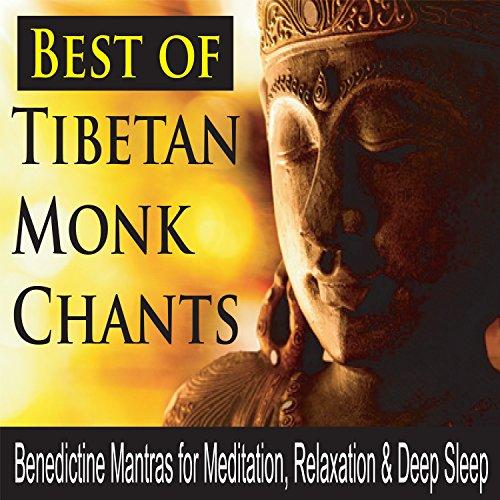 Best of Tibetan Monk Chants (Benedictine Mantras for Meditation, Relaxation & Deep Sleep)