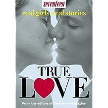 Seventeen Real Girls, Real-Life Stories: True Love