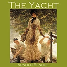 The Yacht Audiobook by Arnold Bennett Narrated by Cathy Dobson