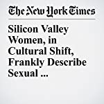 Silicon Valley Women, in Cultural Shift, Frankly Describe Sexual Harassment | Katie Benner