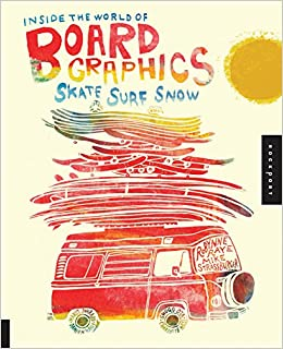 Book Inside the World of Board Graphics: Skate, Surf, Snow
