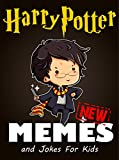 HARRY POTTER: Huge Collection of Harry Potter Memes and Jokes for Kids 2017 (Book 19) (Memes For Kids)