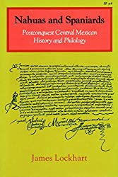 Nahuas and Spaniards: Postconquest Central Mexican History and Philology (Ucla Latin American Studies)