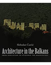 Architecture in the Balkans: From Diocletian to Suleyman the Magnificent, c. 300-1550