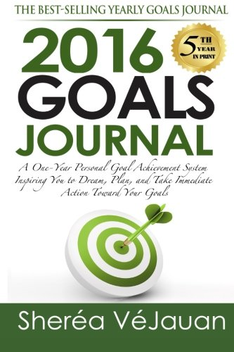 2016 Goals Journal: A One-Year Personal Goal Achievement System Inspiring You to Dream, Plan, and Take Immediate Action Toward Your Goals pdf epub