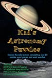 Kids Astronomy Puzzles: Explore the solar system completing over 30 puzzles, word games, and word searches (Kid s Word Puzzles for Learning) (Volume 1)
