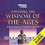 Applying the Wisdom of the Ages: Eternal Truths to Transform Your Life   Wayne W. Dyer