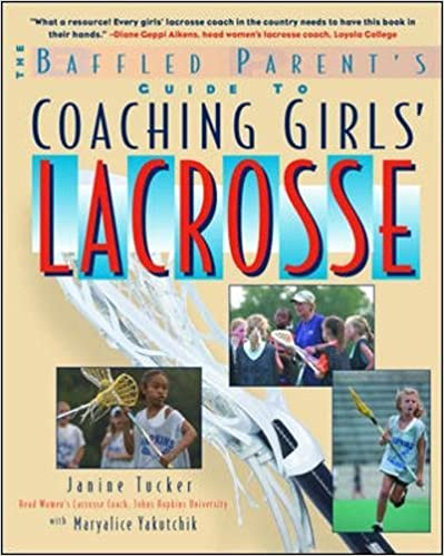The Baffled Parents Guide to Coaching Girls Lacrosse