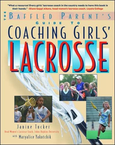 The Baffled Parents Guide to Coaching Boys Lacrosse