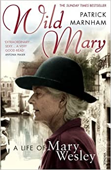 Book Wild Mary: The Life Of Mary Wesley by Patrick Marnham (3-May-2007)
