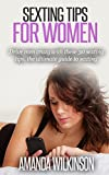 Sexting Tips For Women: Drive men crazy with these 30 sexting tips, the ultimate guide to sexting (Sexting, Sexting Tips, Sex Guide, Sex Postions, Book 2)