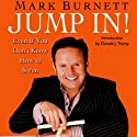 Jump In!: Even If You Don't Know How to Swim Audiobook by Mark Burnett Narrated by Paul Boehmer