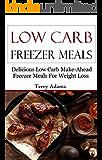 Low Carb Freezer Meals: Delicious Low Carb Make-Ahead Freezer Meals For Weightloss (Low Carb Recipes)