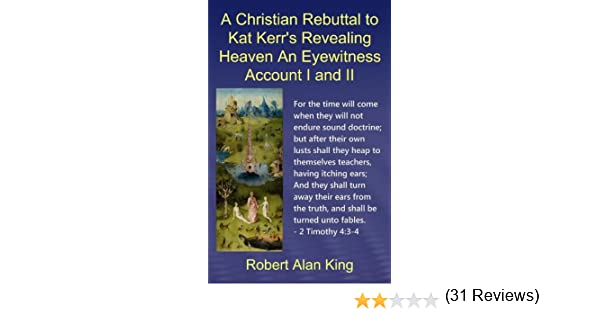 A christian rebuttal to kat kerrs revealing heaven an eyewitness to kat kerrs revealing heaven an eyewitness account i and ii kindle edition by robert alan king religion spirituality kindle ebooks amazon fandeluxe Image collections