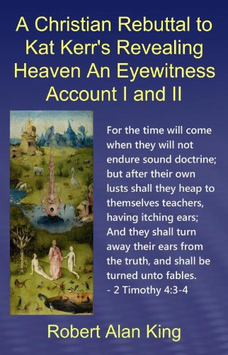 A Christian Rebuttal to Kat Kerr's Revealing Heaven An Eyewitness Account I and (Kat Eye)