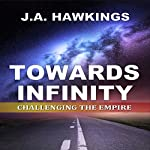 Towards Infinity: Challenging the Empire | J.A. Hawkings