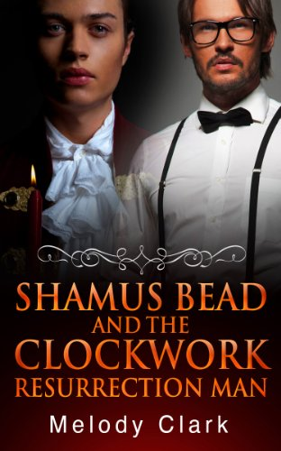 Book: Shamus Bead and the Clockwork Resurrection Man by Melody Clark