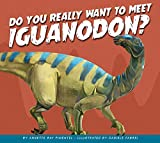 Do You Really Want to Meet Iguanodon? (Do You Really Want to Meet a Dinosaur?)