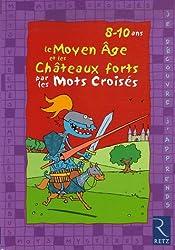 Le Moyen Age et les Châteaux forts par les mots croisés : 8-10 ans