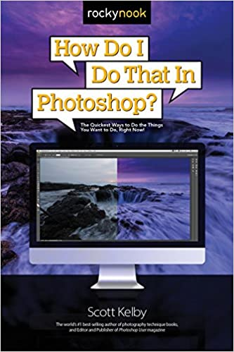 Amazon Com How Do I Do That In Photoshop The Quickest Ways To Do The Things You Want To Do Right Now Ebook Scott Kelby Kindle Store