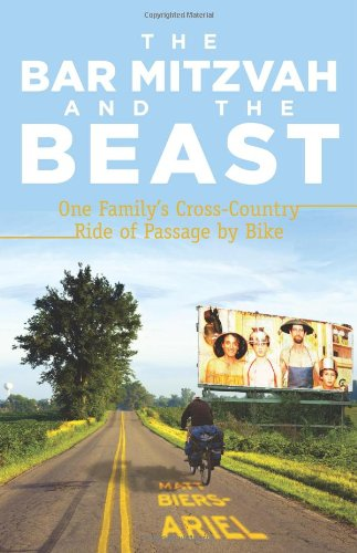 The Bar Mitzvah and Beast: One Family's Cross-Country Ride of Passage by Bike, Biers-Ariel, Matt