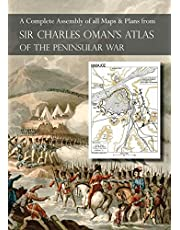 OMAN's ATLAS OF THE PENINSULAR WAR: A Complete Colour Assembly of all Maps & Plans from Sir Charles Oman's History of the Peninsular War