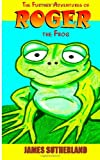 The Further Adventures of Roger the Frog, James Sutherland, 1497304490