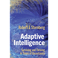 Adaptive Intelligence: Surviving and Thriving in Times of Uncertainty