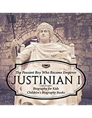 Justinian I: The Peasant Boy Who Became Emperor: Biography for Kids (Children's Biography Books)