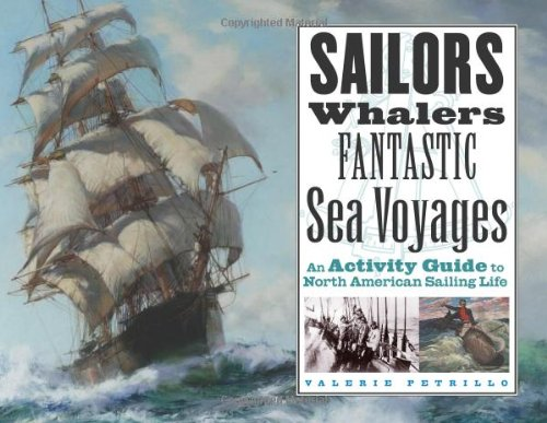 (Sailors, Whalers, Fantastic Sea Voyages: An Activity Guide to North American Sailing Life)