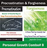 Procrastination and Forgiveness Combo: Discover The Ultimate Procrastination Cure and How Total Forgiveness Can Transform Your Life: A Combo that Teaches you How to Forgive and Stop Procrastinating