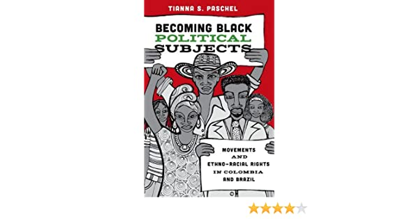Becoming Black Political Subjects Movements And Ethno Racial Rights