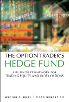 The Option Trader's Hedge Fund: A Business Framework for Trading Equity and Index Options Front Cover
