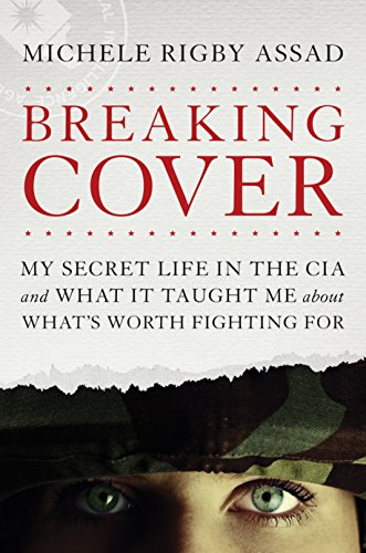Breaking Cover: My Secret Life in the CIA and What It Taught Me about What's Worth Fighting For cover